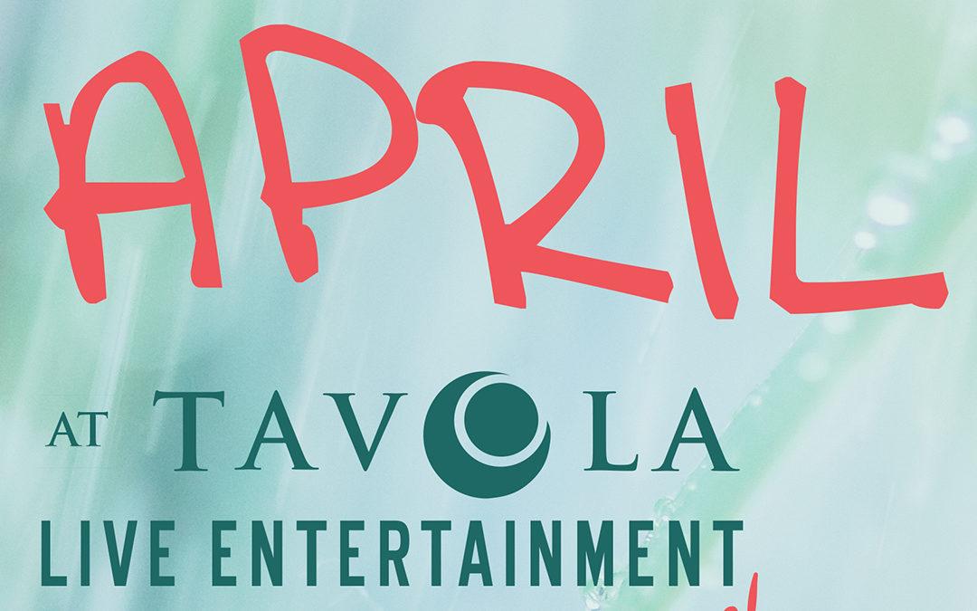 April Live Entertainment, Specials and Events at Tavola